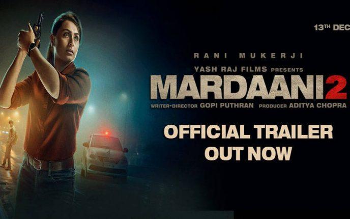 मर्दानी 2 का ट्रेलर रिलीज़, दमदार लुक में दिखी रानी मुखर्जी